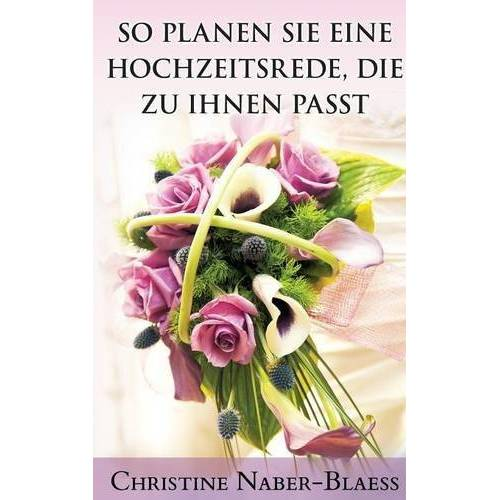 Christine Naber-Blaess - So planen Sie eine Hochzeitsrede, die zu Ihnen passt (Der Hochzeitsplaner für Ihre Hochzeitsrede) - Preis vom 10.12.2019 05:57:21 h