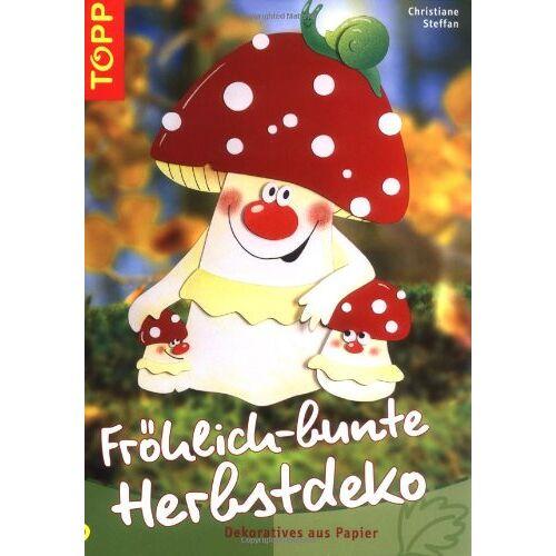 Christiane Steffan - Fröhlich-bunte Herbstdeko: Dekoratives aus Papier - Preis vom 08.04.2021 04:50:19 h
