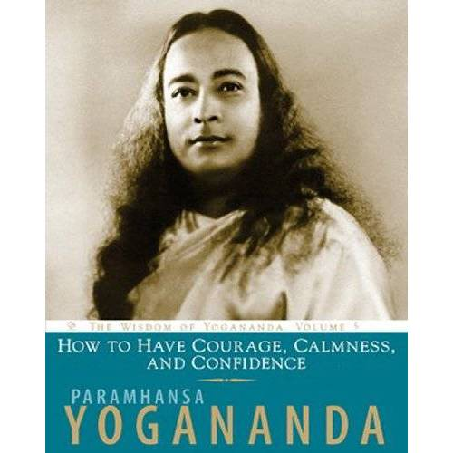 Paramhanse Yogananda - How to Have Courage, Calmness and Confidence (The Wisdom of Yogananda, Band 5) - Preis vom 28.03.2020 05:56:53 h