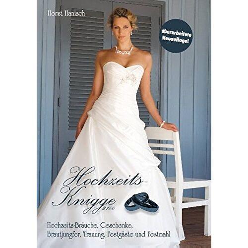 Horst Hanisch - Hochzeits-Knigge 2100: Hochzeits-Bräuche, Geschenke, Brautjungfer, Trauung, Festgäste und Festmahl - Preis vom 09.09.2019 06:07:38 h