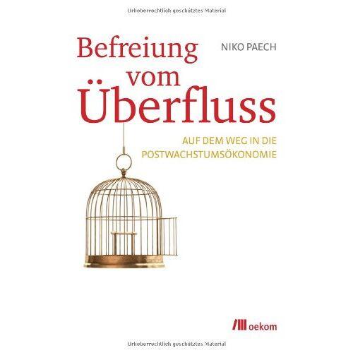 Niko Paech - Befreiung vom Überfluss: Auf dem Weg in die Postwachstumsökonomie - Preis vom 28.02.2021 06:03:40 h