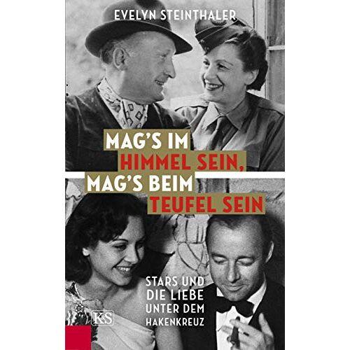 Evelyn Steinthaler - Mag's im Himmel sein, mag's beim Teufel sein: Stars und die Liebe unter dem Hakenkreuz - Preis vom 10.04.2021 04:53:14 h