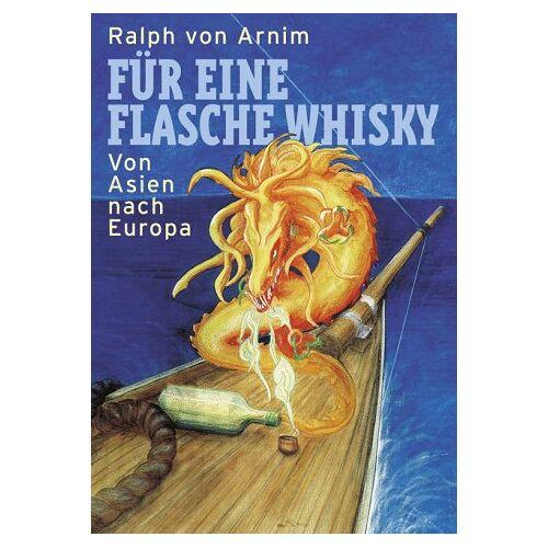 Ralph von Arnim - FÜR EINE FLASCHE WHISKY. Von Asien nach Europa - Preis vom 06.09.2020 04:54:28 h