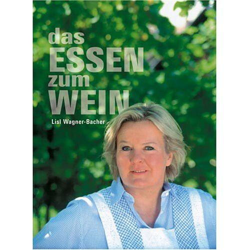 Lisl Wagner-Bacher - Das Essen zum Wein - Preis vom 21.04.2021 04:48:01 h