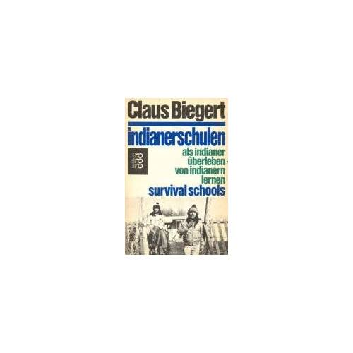 Claus Biegert - Indianerschulen. Als Indianer überleben - von Indianern lernen. - Preis vom 05.03.2021 05:56:49 h