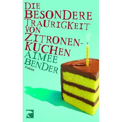 Aimee Bender - Die besondere Traurigkeit von Zitronenkuchen: Roman - Preis vom 15.04.2021 04:51:42 h