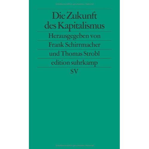 Frank Schirrmacher - Die Zukunft des Kapitalismus (edition suhrkamp) - Preis vom 22.10.2020 04:52:23 h