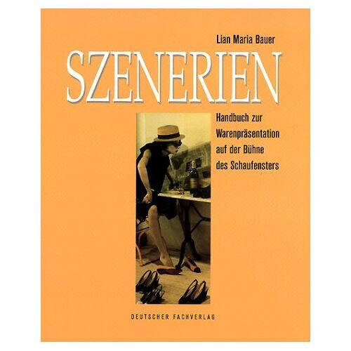 Bauer, Lian M. - Szenerien. Handbuch zur Warenpräsentation auf der Bühne des Schaufensters - Preis vom 29.05.2020 05:02:42 h