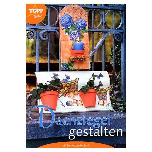 Monika Helbig - Dachziegel gestalten mit Serviettentechnik - Preis vom 24.10.2020 04:52:40 h