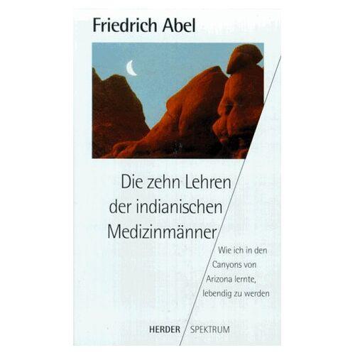 Friedrich Abel - Die zehn Lehren der indianischen Medizinmänner - Preis vom 10.05.2021 04:48:42 h