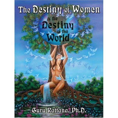 Rattana, Guru, Ph.d. - The Destiny of Women: Is the Destiny of the World - Preis vom 14.04.2021 04:53:30 h