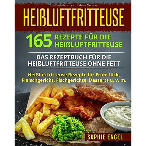 Sophie Engel - Heißluftfritteuse: 165 Rezepte für die Heißluftfritteuse: Das Rezeptbuch für die Heißluftfritteuse ohne Fett. Heißluftfritteuse Rezepte für Frühstück, ... v. m. (Heißluftfritteuse Rezeptbuch, Band 2) - Preis vom 05.03.2021 05:56:49 h