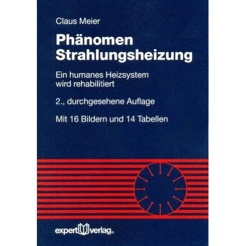 Claus Meier - Phänomen Strahlungsheizung: Ein humanes Heizsystem wird rehabilitiert - Preis vom 04.09.2020 04:54:27 h