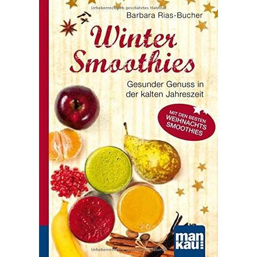 Dr. Barbara Rias-Bucher - Winter-Smoothies. Kompakt-Ratgeber: Gesunder Genuss in der kalten Jahreszeit. Mit den besten Weihnachts-Smoothies - Preis vom 16.02.2020 06:01:51 h