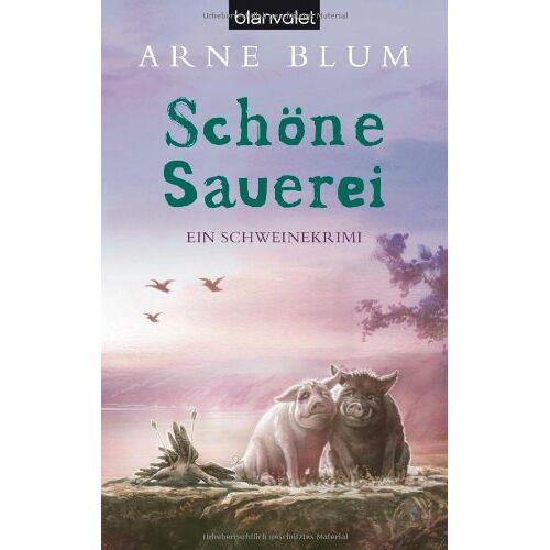 Arne Blum - Schöne Sauerei: Ein Schweinekrimi - Preis vom 06.09.2020 04:54:28 h