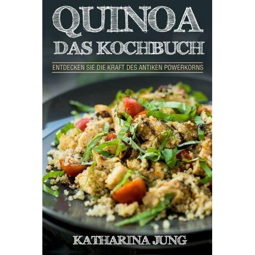 Katharina Jung - Quinoa: Das Kochbuch - Entdecken Sie die Kraft des antiken Superfoods Quinoa - Leckere und einfache Quinoa Rezepte für jeden Anlass - Preis vom 05.09.2020 04:49:05 h