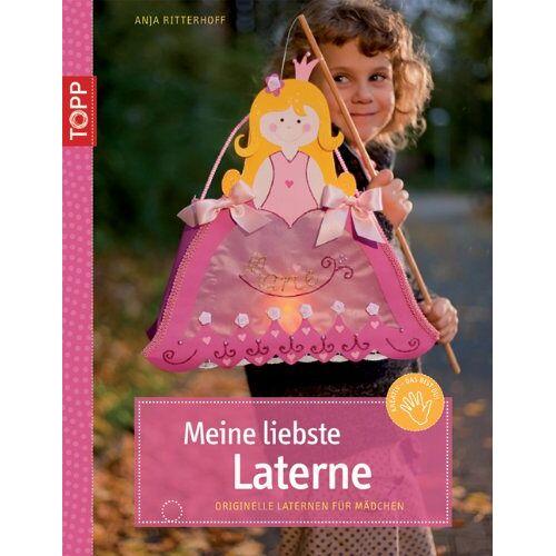 Anja Ritterhoff - Meine liebste Laterne: Originelle Laternen für Mädchen - Preis vom 07.05.2021 04:52:30 h