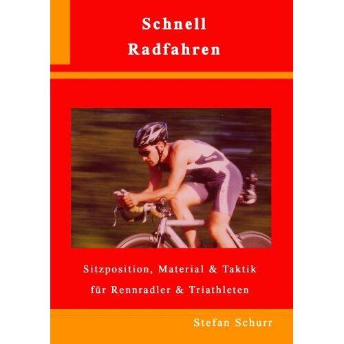Stefan Schurr - Schnell Radfahren: Sitzposition, Material & Taktik für Rennradler & Triathleten - Preis vom 05.09.2020 04:49:05 h