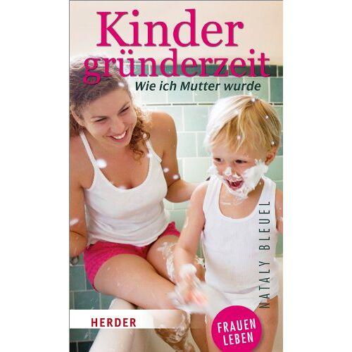 Nataly Bleuel - Kindergründerzeit: Wie ich Mutter wurde (HERDER spektrum) - Preis vom 21.10.2020 04:49:09 h
