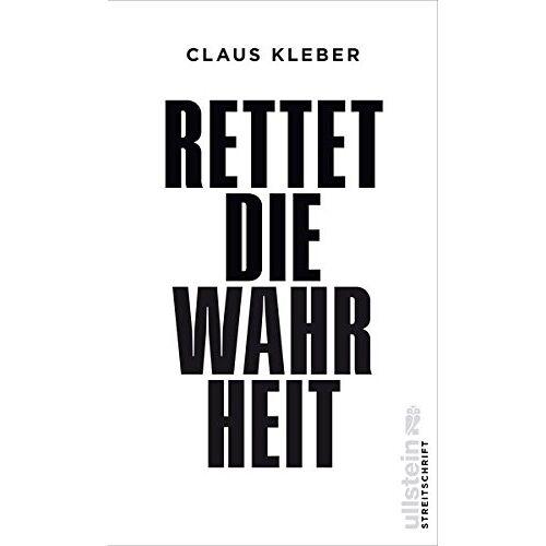 Claus Kleber - Rettet die Wahrheit! (Ullstein Sachbuch) - Preis vom 05.09.2020 04:49:05 h
