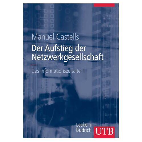 Manuel Castells - Castells, Manuel, Bd.1 : Der Aufstieg der Netzwerkgesellschaft - Preis vom 25.09.2020 04:48:35 h