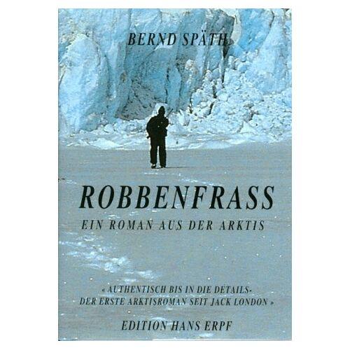 Bernd Späth - Robbenfraß. Ein Roman aus der Arktis - Preis vom 05.09.2020 04:49:05 h
