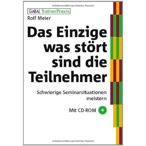Rolf Meier - Das Einzige, was stört, sind die Teilnehmer: Schwierige Seminarsituationen meistern - Preis vom 08.05.2021 04:52:27 h