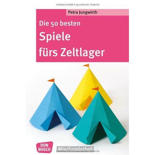 Petra Jungwirth - Die 50 besten Spiele fürs Zeltlager - Preis vom 07.02.2020 05:59:11 h