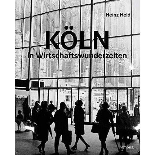 Heinz Held - Köln in Wirtschaftswunderzeiten - Preis vom 10.05.2021 04:48:42 h
