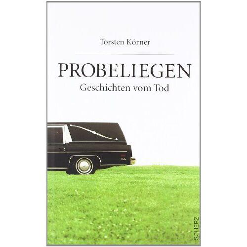 Torsten Körner - Probeliegen: Geschichten vom Tod - Preis vom 21.10.2020 04:49:09 h