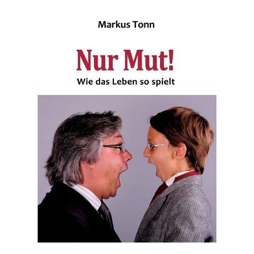 Markus Tonn - Nur Mut!: Wie das Leben so spielt - Preis vom 20.10.2020 04:55:35 h