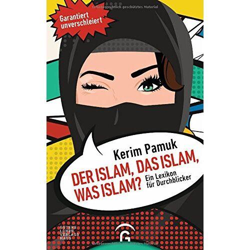 Kerim Pamuk - Der Islam, das Islam, was Islam?: Ein Lexikon für Durchblicker. Garantiert unverschleiert! - Preis vom 04.10.2020 04:46:22 h