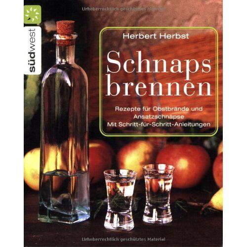 Herbert Herbst - Schnaps brennen: Rezepte für Obstbrände und Ansatzschnäpse. Schritt-für-Schritt-Anleitungen - Preis vom 14.04.2021 04:53:30 h