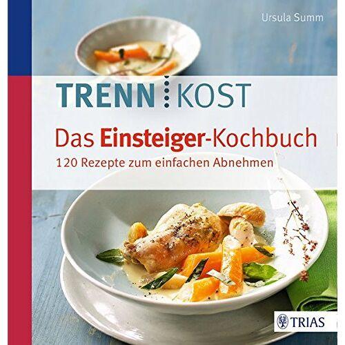 Ursula Summ - Trennkost - Das Einsteiger-Kochbuch: 130 Rezepte zum einfachen Abnehmen - Preis vom 18.04.2021 04:52:10 h