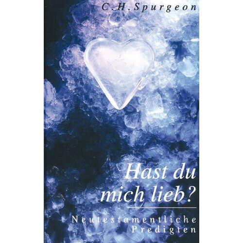 Spurgeon, C. H. - Hast du mich lieb? - Preis vom 13.05.2021 04:51:36 h