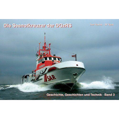 Sven Claußen - Die Seenotkreuzer der DGzRS: Geschichte, Geschichten und Technik. Band 3 - Preis vom 21.01.2020 05:59:58 h