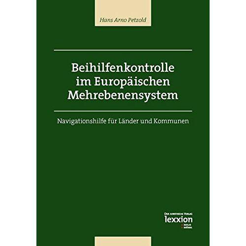 Petzold, Hans Arno - Beihilfenkontrolle im Europäischen Mehrebenensystem: Navigationshilfe für Länder und Kommunen - Preis vom 09.04.2021 04:50:04 h