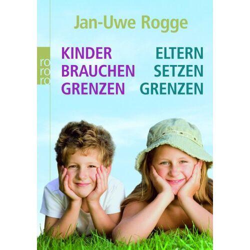 Jan-Uwe Rogge - Kinder brauchen Grenzen - Eltern setzen Grenzen - Preis vom 06.05.2021 04:54:26 h