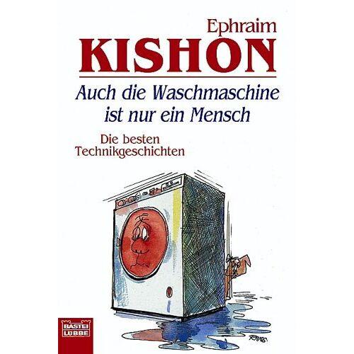 Ephraim Kishon - Auch die Waschmaschine ist nur ein Mensch. Die besten Technikgeschichten. - Preis vom 07.05.2021 04:52:30 h
