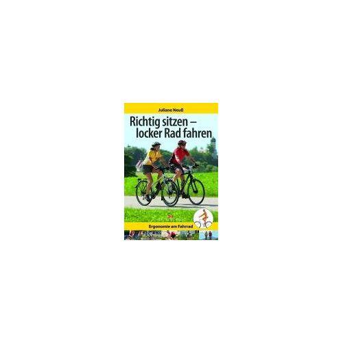 Juliane Neuß - Richtig sitzen - locker Rad fahren: Ergonomie am Fahrrad - Preis vom 24.02.2021 06:00:20 h
