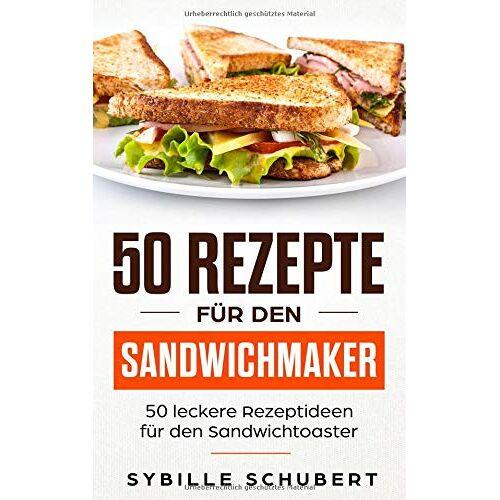 Sybille Schubert - 50 Rezepte für den Sandwichmaker: 50 leckere Rezeptideen für den Sandwichtoaster - Preis vom 27.02.2021 06:04:24 h
