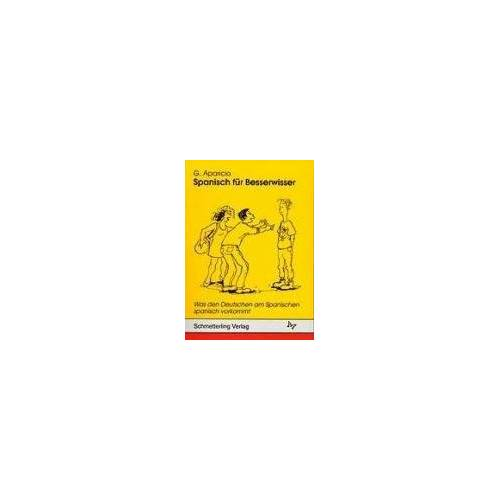 Guillermo Aparicio - Spanisch für Besserwisser, Bd.1, Was den Deutschen am Spanischen spanisch vorkommt - Preis vom 28.02.2021 06:03:40 h