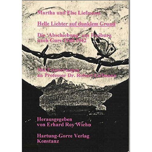 Martha Liefmann - Helle Lichter auf dunklem Grund: Die Abschiebung aus Freiburg nach Gurs 1940-1942. Mit Erinnerungen an Professor Dr. Robert Liefmann - Preis vom 18.04.2021 04:52:10 h