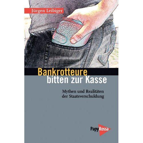 Jürgen Leibiger - Bankrotteure bitten zur Kasse: Mythen und Realitäten der Staatsverschuldung - Preis vom 10.05.2021 04:48:42 h