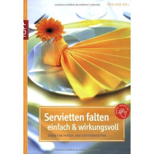 Sieglinde Holl - Servietten falten - einfach & wirkungsvoll: Ideen für Papier- und Stoffservietten - Preis vom 24.10.2020 04:52:40 h