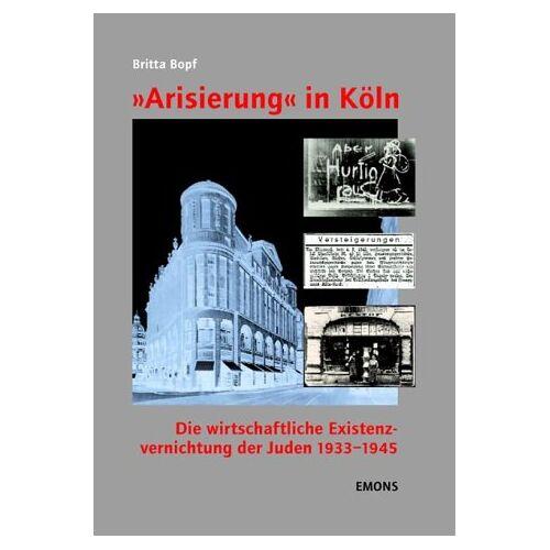 Britta Bopf - Arisierung in Köln. Die wirtschaftliche Existenzvernichtung der Juden 1933-1945 - Preis vom 20.10.2020 04:55:35 h