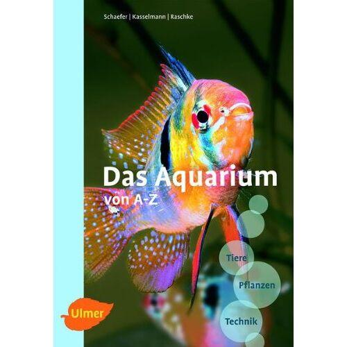 Claus Schaefer - Das Aquarium von A - Z: Tiere - Pflanzen - Technik - Preis vom 18.04.2021 04:52:10 h