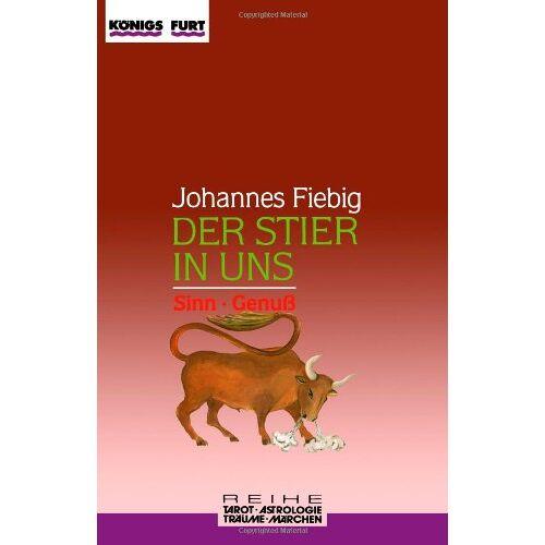 Johannes Fiebig - Der Stier in uns allen. Sinn. Genuß - Preis vom 05.09.2020 04:49:05 h