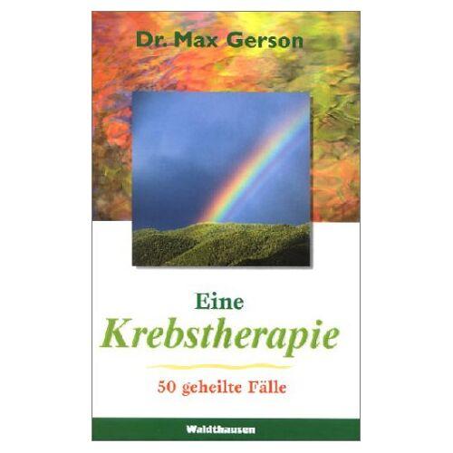 Max Gerson - Eine Krebstherapie - Preis vom 19.10.2020 04:51:53 h