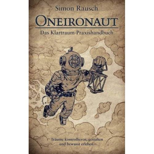 Simon Rausch - Oneironaut: Das Klartraum-Praxishandbuch - Preis vom 08.05.2021 04:52:27 h